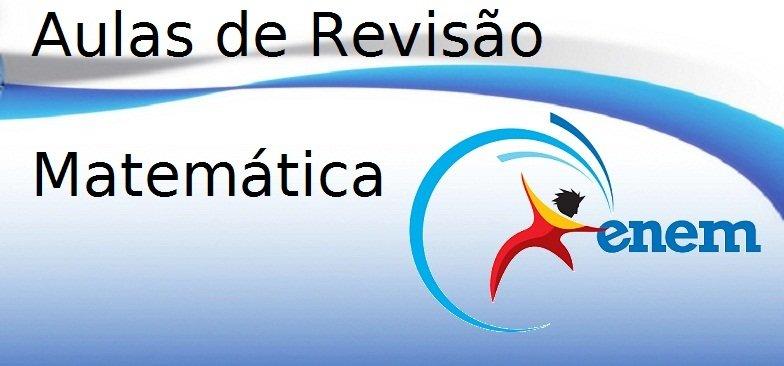 Aulas de Revisão de Matemática para o Enem do Vestibular1