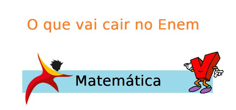 Matemática - O que vai cair no Enem, vestibular
