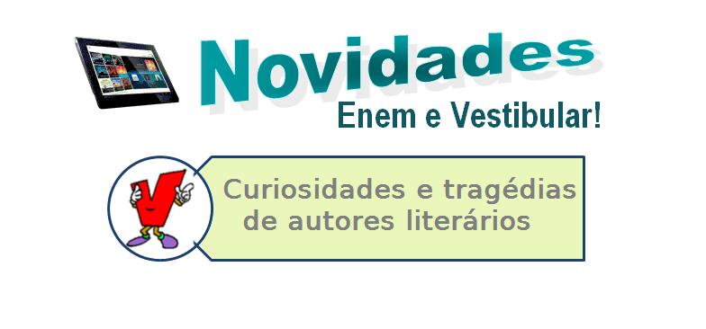 Curiosidades e tragédias de autores literários, vestibular
