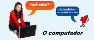 O Computador Você sabia? Curiosidades para vestibulandos por Vestibular1