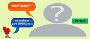 Você sabia? Parte 2 Curiosidades para vestibulandos por Vestibular1