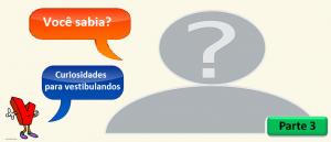 Você sabia? Parte 3 Curiosidades para vestibulandos por Vestibular1