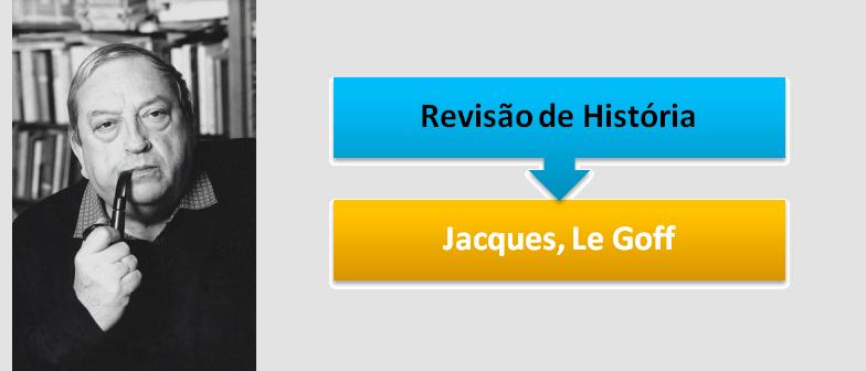 Jacques, Le Goff – História e Memória Revisão de História