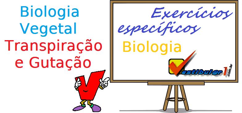 Biologia Vegetal - Transpiração e Gutação exercícios específicos enem vestibulares