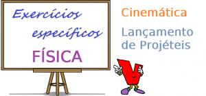 Física - CinemáticaLançamento de Projéteis exercícios específicos enem vestibular