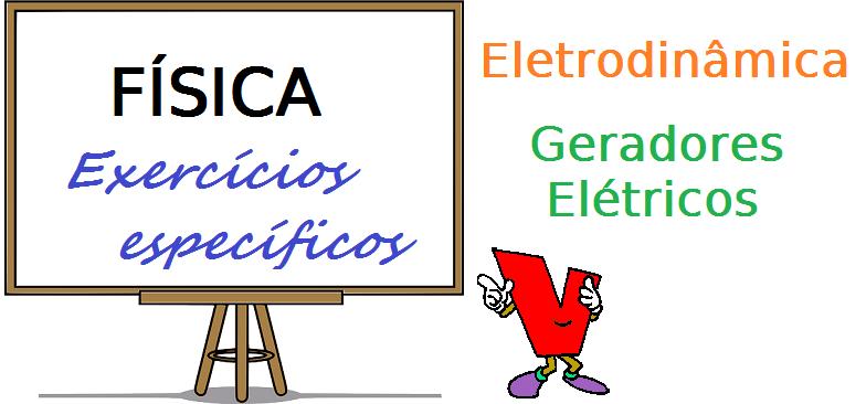 Física - Eletrodinâmica Geradores Elétricos exercícios específicos enem vestibular