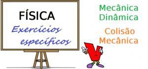 Física - Mecânica Dinâmica - Colisão Mecânica exercícios específicos vestibular enem