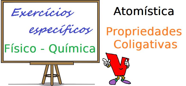 Físico Química Atomística - Propriedades Coligativas exercícios específicos vestibular enem