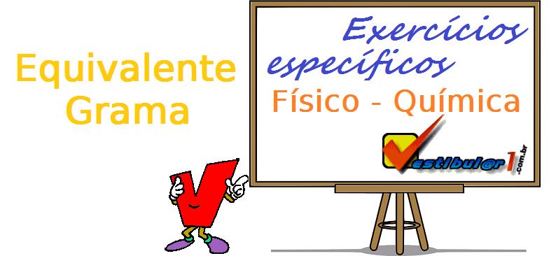 Físico - Química - Equivalente Grama exercícios específicos enem vestibulares