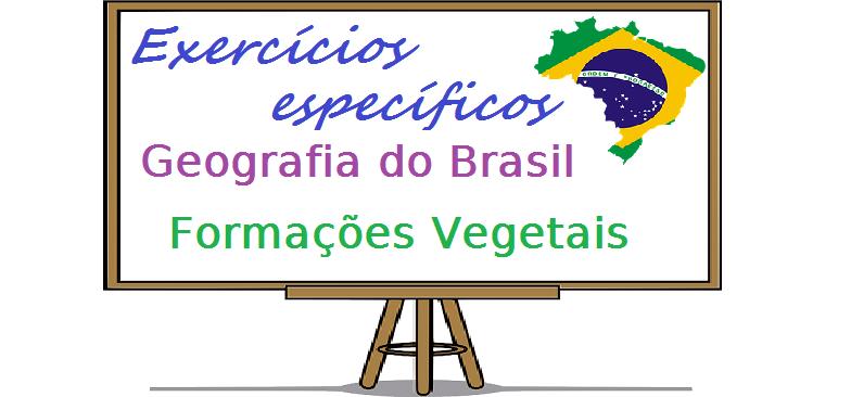 Geografia do Brasil Formações Vegetais exercícios específicos enem vestibulares