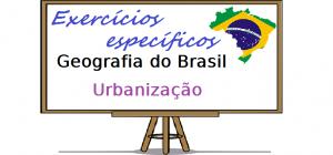 Geografia do Brasil - Urbanização exercícios específicos vestibular enem