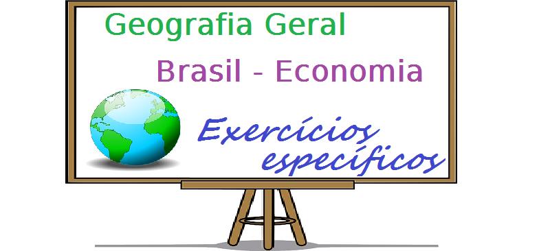 Exercícios específicos de Geografia Geral do Brasil - Economia vestibular enem