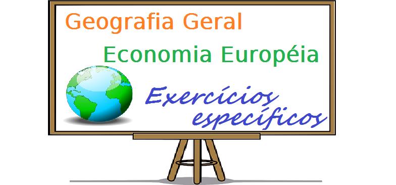 Geografia Geral - Economia Europeia exercícios específicos enem vestsibulares