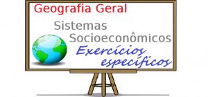 Geografia Geral Sistemas Socioeconômicos exercícios específicos enem vestibulares