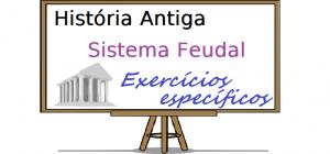 História Antiga - Sistema Feudal exercícios específicos enem vestibular