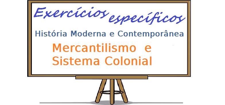 História Moderna e Contemporânea Mercantilismo e Sistema Colonial enem vestibular