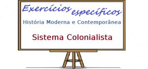 História Moderna e Contemporânea Sistema Colonialista exercícios específicos enem vestsibular