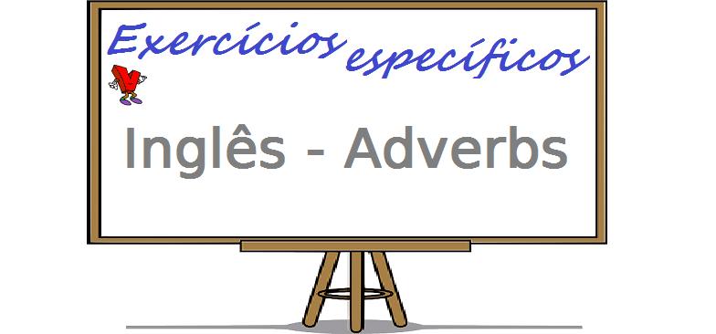 Exercícios específicos de Inglês - Adverbs enem vestibular