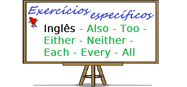 Inglês - Also - Too - Either - Neither - Each - Every - All exercícios específicos enem vestibular