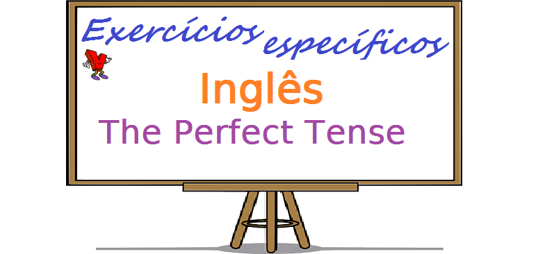 Exercícios de Inglês - The Perfect Tense. exercícios específicos enem vestibular