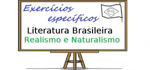 Literatura Brasileira Realismo e Naturalismo exercícios específicos vestibulares enem