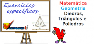 Matemática - Geometria Diedros, Triângulos e Poliedros exercícios específicos enem vestibular