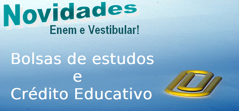 Crédito Educativo - Bolsas de estudos, vestibular