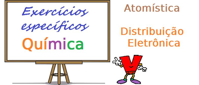 Química - Atomística Distribuição Eletrônicaexercícios específicos enem vestibular