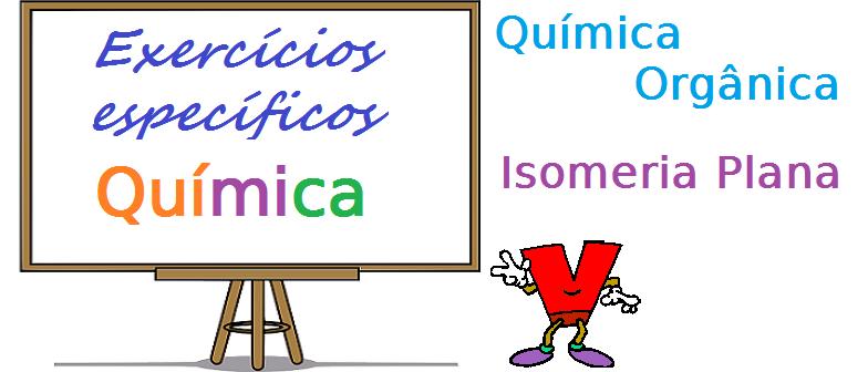Química Orgânica - Isomeria Plana exercícios específicos com gabarito enem vestibular