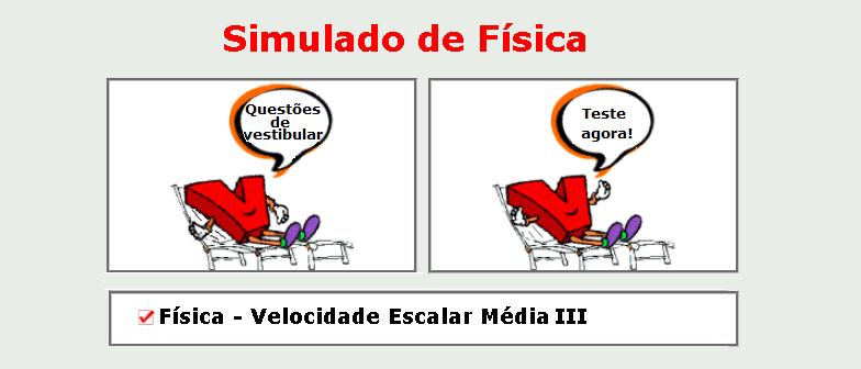Física - Velocidade Escalar Média III simulado de matérias específicas com gabarito enem vestibular