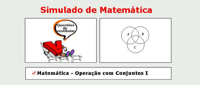 Matemática - Operação com Conjuntos I simulado com gabarito matérias específicas enem vestibulares