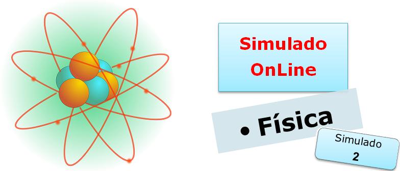Simulado online de Física 02 Simulado online de Física com gabarito enem vestibulares