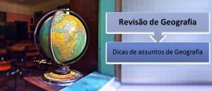 Dicas de assuntos de Geografia Revisão por Vestibular1