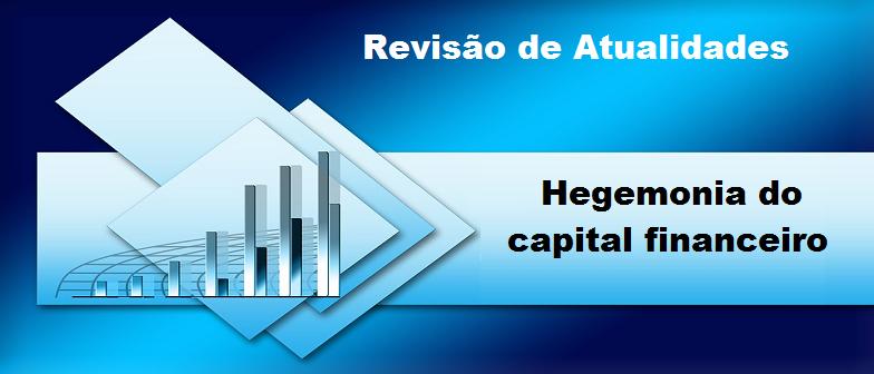 Hegemonia do capital financeiro Revisão de Atualidades por Vestibular1