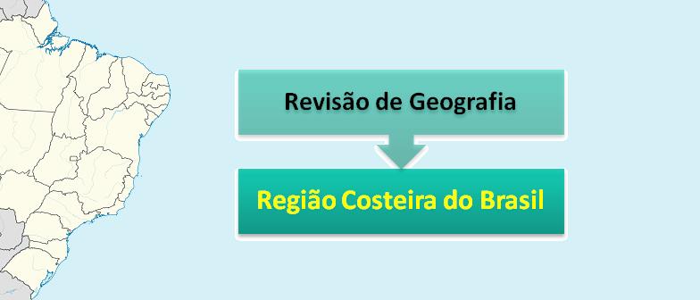 Revisão de Geografia: Região Costeira do Brasil por Vestibular1