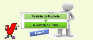 A Guerra de Troia 2 Revisão de História por Vestibular1