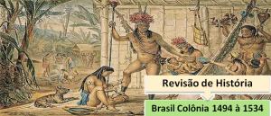 Brasil Colônia 1494 à 1534 Revisão de História Enem