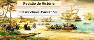Brasil Colônia 1548 à 1580 Revisão de História Vestibular1