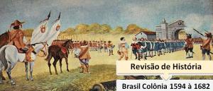 Brasil Colônia 1594 à 1682 Revisão de História Concursos