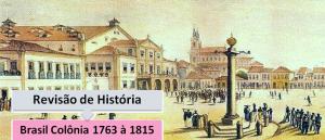Brasil Colônia 1763 à 1815 Revisão de História Vestibular