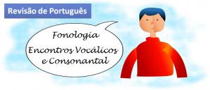 Fonologia Encontros Vocálicos e Consonantal por Vestibular1
