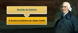 História: A Teoria Econômica de Adam Smith por Vestibular1