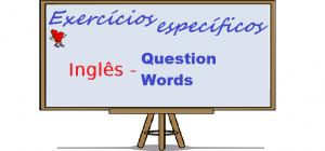 Inglês Question Words Exercícios Específicos no vestibular1
