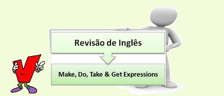 Make, Do, Take & Get Expressions Inglês Revisão