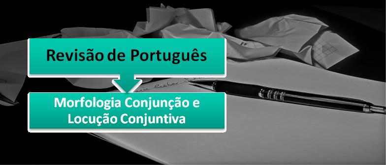 Morfologia Conjunção e Locução Conjuntiva Português no Vestibular1