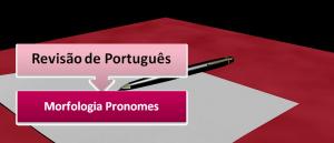 Morfologia Pronomes Revisão de Português por Vestibular1