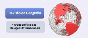 Revisão de Geografia: A Geopolítica e as Relações Internacionais por Vestibular1