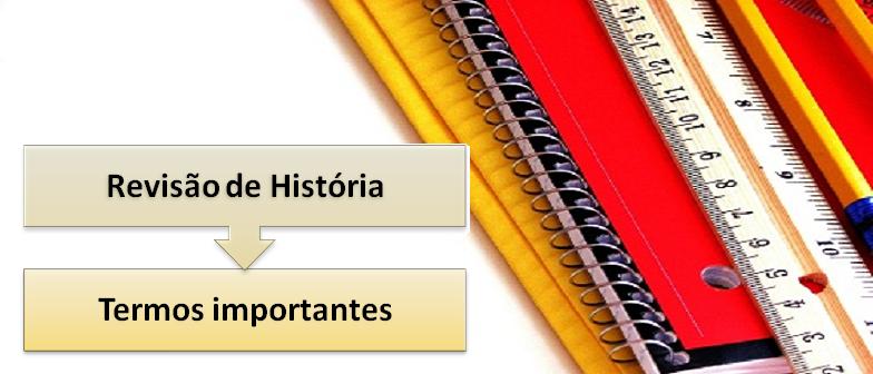 Termos importantes Revisão de História Vestibular