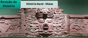 História Geral Maias Revisão por Vestibular1