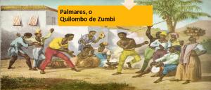 Palmares, o Quilombo de Zumbi Revisão de Literatura Vestibular1